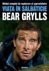 Viata in salbaticie - Bear Grylls - PRECOMANDA