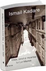 Viata jocul si moartea lui Lul Mazrek - Ismail Kadare