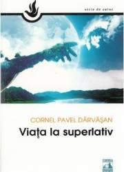 Viata la superlativ - Cornel Pavel Darvasan