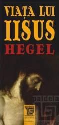 Viata lui Iisus - Hegel title=Viata lui Iisus - Hegel