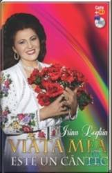 Viata Mea Este Un Cantec - Irina Loghin
