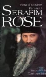 Viata si lucrarile Parintelui Serafim Rose - Ieromonah Damaschin Carti