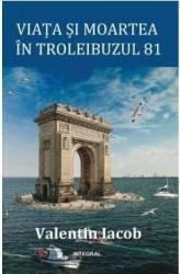 Viata si moartea in troleibuzul 81 - Valentin Iacob title=Viata si moartea in troleibuzul 81 - Valentin Iacob