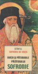Viata si patimirile pacatosului Sofronie - Sfantul Sofronie de Vrata Carti
