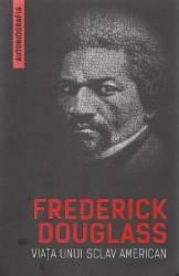 Viata unui sclav american autobiografia - Frederick Douglass
