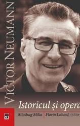 Victor Neumann istoricul si opera - Miodrag Milin Florin Lobont