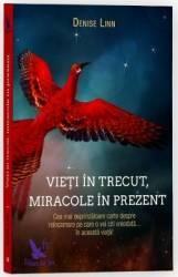 Vieti in trecut miracole in prezent - Denise Linn