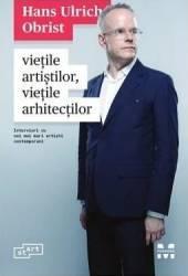 Vietile artistilor vietile arhitectilor - Hans Ulrich Obrist Carti