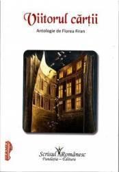 Viitorul cartii. Antologie de Florea Firan