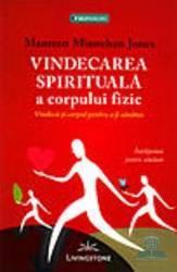 pret preturi Vindecarea spirituala a corpului fizic - Maureen Minnehan Jones