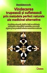 Vindecarea trupeasca si sufleteasca prin metodele perfect naturale ale medicinei alternative - Swami Atmananda