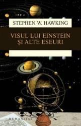 Visul Lui Einstein Si Alte Eseuri Ed 2015 - Stephen W. Hawking