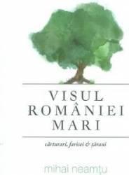 Visul Romaniei Mari - Mihai Neamtu