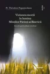 Viziunea mortii in lumina Sfintilor Parinti ai Bisericii - Theodore Papanicolaou Carti