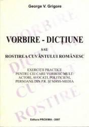 Vorbire - Dictiune sau rostirea cuvantului romanesc - George V. Grigore