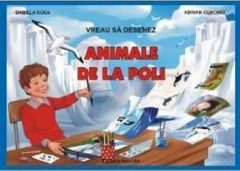Vreau sa desenez animale de la Poli - Daniela Dosa Adrian Cerchez