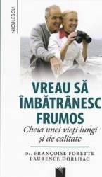 Vreau sa imbatranesc frumos - Francoise Forette Laurence Dorlhac title=Vreau sa imbatranesc frumos - Francoise Forette Laurence Dorlhac