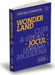Wonderland. Cum a creat jocul lumea moderna - Steven Johnson Carti