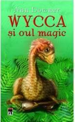 Wycca si oul magic - Ann Downer