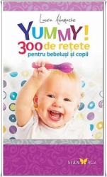 Yummy 300 retete pentru bebelusi si copii - Laura Adamache