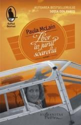 Zbor in jurul soarelui - Paula McLain Carti