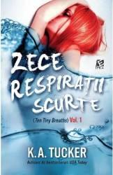 Zece respiratii Scurte vol. 1 - K.A. Tucker Carti