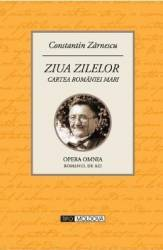 Ziua zilelor - Cartea Romaniei Mari - Constantin Zarnescu