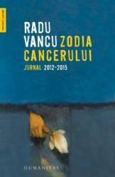 Zodia Cancerului. Jurnal 2012-2015 - Radu Vancu