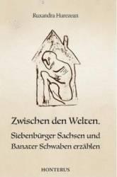 Zwischen den Welten. Siebenburger Sachsen und Banater Schwaben erzahlen - Ruxandra Hurezean
