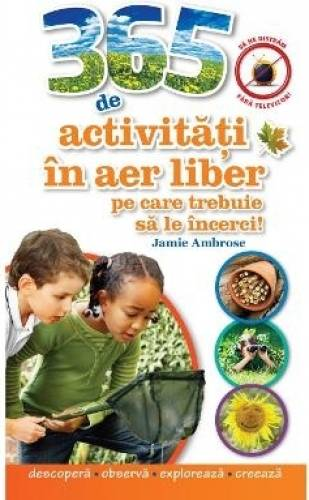imagine 0 365 De Activitati In Aer Liber Pe Care Trebuie Sa Le Incerci - Jamie Ambrose 978-606-741-389-2