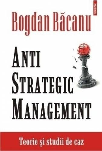 imagine 0 Anti strategic management. Teorie si studii de caz - Bogdan Bacanu 978-973-46-4384-4