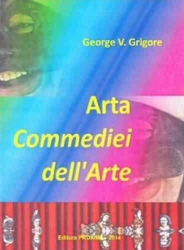 imagine 0 Arta Commediei dell Arte - George V. Grigore 978-606-8357-16-4