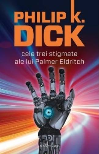 imagine 0 Cele trei stigmate ale lui Palmer Eldritch - Philip K. Dick 978-606-579-841-0