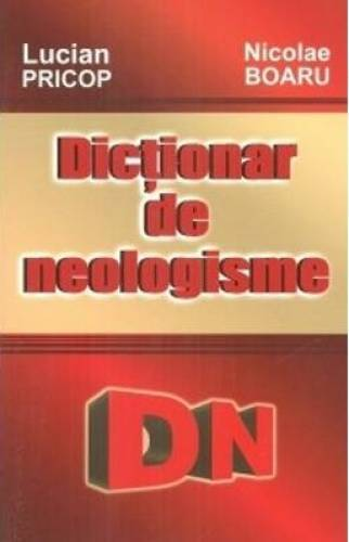 imagine 0 Dictionar De Neologisme - Lucian Pricop Nicolae Boaru 978-606-8023-40-3