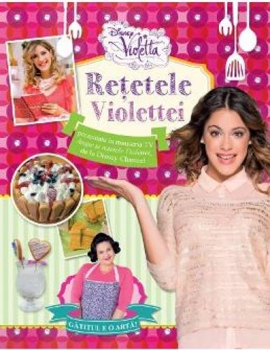 imagine 0 Disney Violetta - Retetele Violettei 978-606-741-146-1