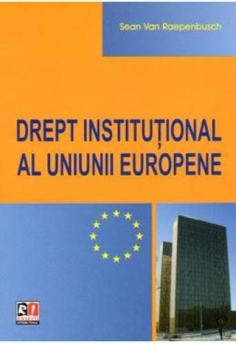 imagine 0 Drept Institutional Al Uniunii Europene - Sean Van Raepenbusch 978-973-8270-16-9