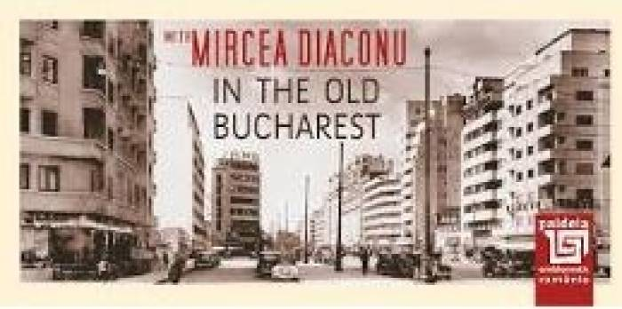 imagine 0 In The Old Bucharest With Morcea Diaconu 978-973-596-981-3