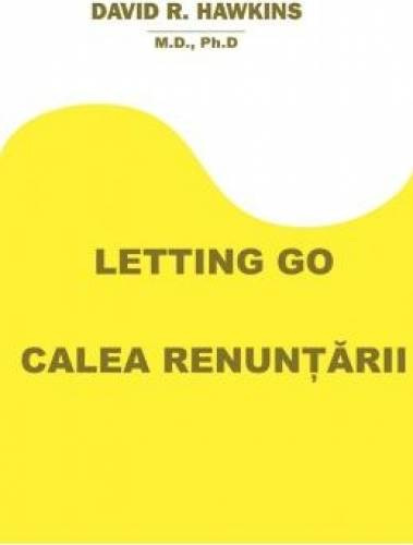 imagine 0 Letting Go. Calea renuntarii - David R. Hawkins 978-606-8597-04-1