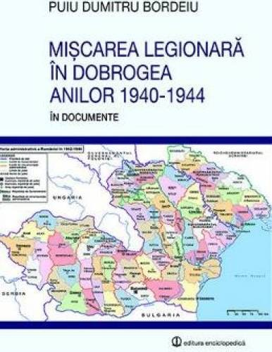 imagine 0 Miscarea legionara in Dobrogea anilor 1940-1944 in documente - Puiu Dumitru Bordeiu 978-973-45-0692-7