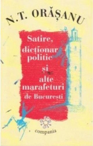 imagine 0 Satire Dictionar Politic Si Alte Marafeturi De Bucuresti - N.T. Orasanu 973-7841-43-8