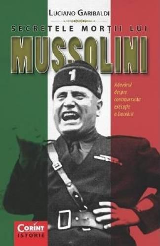 imagine 0 Secretele Mortii Lui Mussolini - Luciano Garibaldi 978-606-8623-47-4