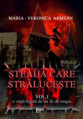 imagine 0 Steaua care straluceste vol.1 O viata legata de un fir de magie - Maria-Veronica Armean 978-973-753-305-0