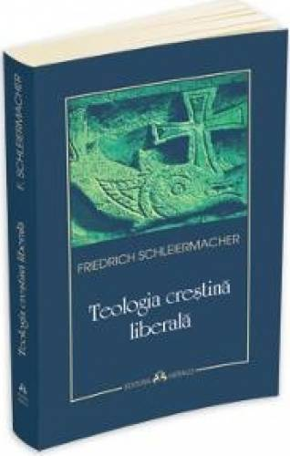 imagine 0 Teologia crestina liberala - Friedrich Schleiermacher 978-973-111-436-1